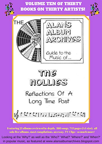 The Alan's Album Archives Guide To The Music Of...The Hollies: 'Reflections Of A Long Time Past' (English Edition)