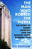 The Man Who Robbed the Pierre: The Story of Bobby Comfort and the Biggest Hotel Robbery Ever (English Edition)