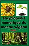 L'encyclopédie numérique du monde végétal Tome 1