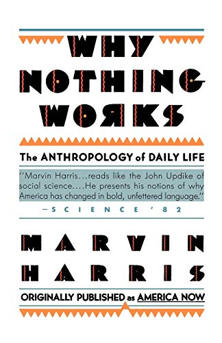 Why Nothing Works: The Anthropology of Daily Life (Original Title America Now the Anthropology of a Changing Culture)