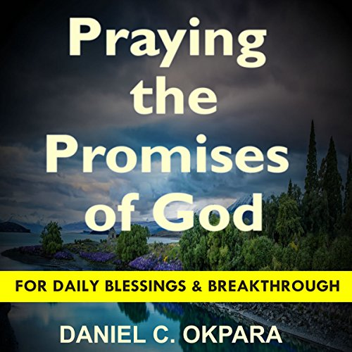 Praying the Promises of God for Daily Blessings and Breakthrough                   By:                                                                                                                                 Daniel C. Okpara                               Narrated by:                                                                                                                                 Matthew J Chandler-Smith                      Length: 1 hr and 12 mins     14 ratings     Overall 4.6