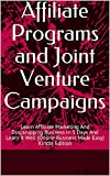 Affiliate Programs and Joint Venture Campaigns: Learn Affiliate Marketing And Dropshipping Business In 5 Days And Learn It Well (Online Business Made Easy) Kindle Edition