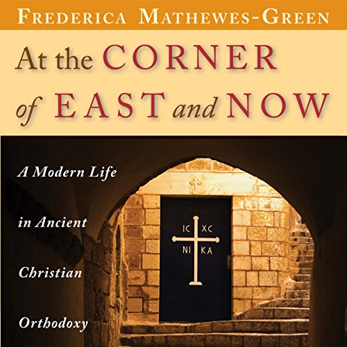 At the Corner of East and Now     A Modern Life in Ancient Christian Orthodoxy              By:                                                                                                                                 Frederica Mathewes-Green                               Narrated by:                                                                                                                                 Frederica Mathewes-Green                      Length: 7 hrs and 48 mins     8 ratings     Overall 4.3