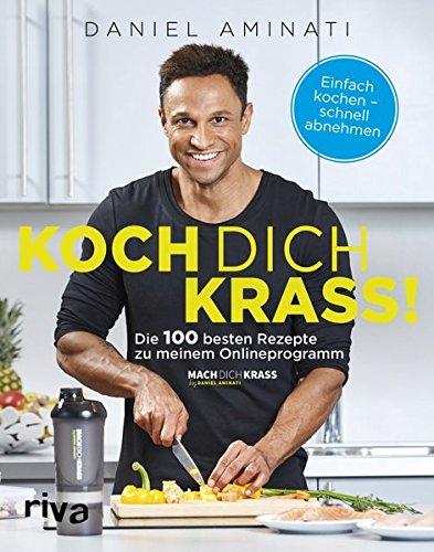Koch dich krass!: Die 100 besten Rezepte zu meinem Onlineprogramm