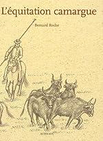 L'équitation camargue de Bernard Roche