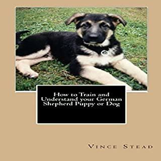 How to Train and Understand Your German Shepherd Puppy or Dog audiobook cover art