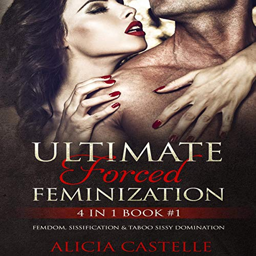 Ultimate Forced Feminization: 4-in-1 Book #1 - Femdom, Sissification & Taboo Sissy Domination audiobook cover art