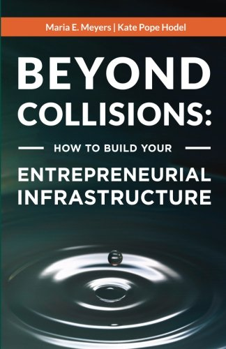 Beyond Collisions: How to build your entrepreneurial infrastructure (Changing the Economy) (Volume 1)