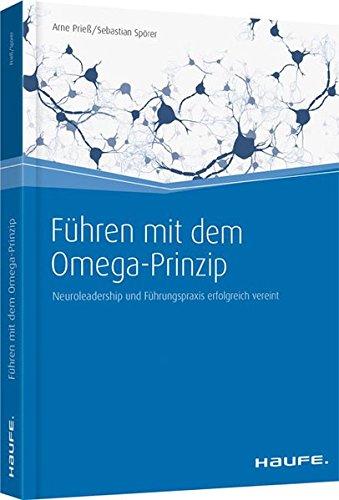 Führen mit dem Omega-Prinzip: Neuroleadership und Führungspraxis erfolgreich vereint (Haufe Fachbuch)