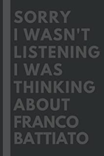 Sorry I wasn't listening I was thinking about Franco Battiato: Lined Journal Notebook Birthday Gift for Franco Battiato Lo...