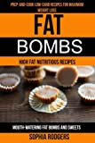 Fat Bombs: (2 in 1): Prep-And-Cook Low-Carb Recipes For Maximum Weight Loss (Mouth-Watering Fat Bombs And Sweets): High Fat Nutritious Recipes
