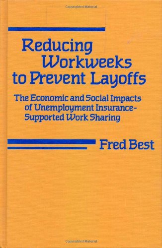 Reducing Workweeks to Prevent Layoffs: The Economic and Social Impacts of Unemployment Insurance-Supported Work Sharing (Labor And Social Change)