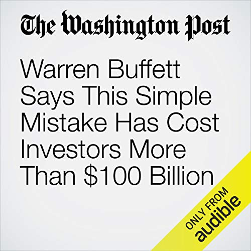 Warren Buffett Says This Simple Mistake Has Cost Investors More Than $100 Billion copertina
