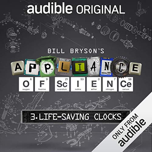 Ep. 3: Life-Saving Clocks (Bill Bryson's Appliance of Science)                   By:                                                                                                                                 Bill Bryson                           Length: 14 mins     25 ratings     Overall 4.2
