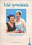 Kochbuch: Echt griechisch. Die besten 70 Familienrezepte von Mama Anastasia. Authentische,...