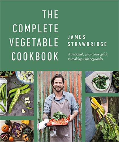 The Complete Vegetable Cookbook: A seasonal, zero-waste guide to cooking with vegetables