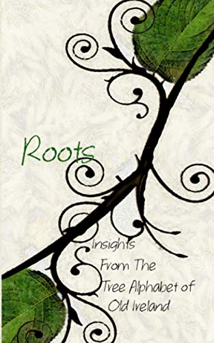 Roots: Insights From the Tree Alphabet of Old Ireland: Pocket Book Edition
