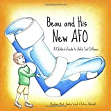 Beau and His New AFO: A Children's Guide to Ankle Foot Orthoses