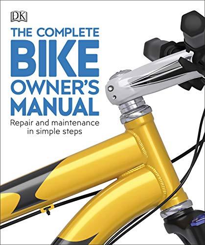 The Complete Bike Owner's Manual: Repair and Maintenance in Simple Steps