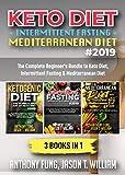 Keto Diet + Intermittent Fasting + Mediterranean Diet: 3 Books in 1: The Complete Beginner's Bundle to Keto Diet, Intermittent Fasting & Mediterranean Diet