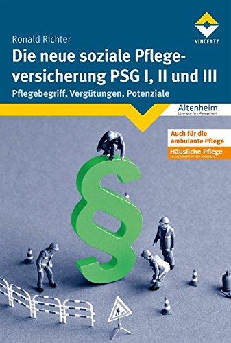 Die neue soziale Pflegeversicherung - PSG I, II und III: Pflegebegriff, Vergütungen, Potenziale (Altenheim)