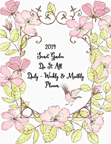 2019 Secret Garden Do It All Daily - Weekly & Monthly Planner: Pretty Simple 12 Months Calendar Planner - Get Organized. Get Focused. Take Action Today and Achieve Your Goals