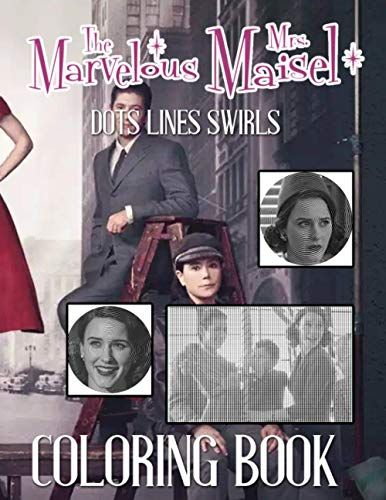 The Marvelous Mrs Maisel Dots Lines Swirls Coloring Book: Fantastic The Marvelous Mrs Maisel Adult Color Puzzle Activity Books For Men And Women, Activity Book Lover Gifts