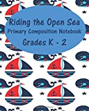 Riding the Open Seas  Primary Composition Notebook Grades K - 2