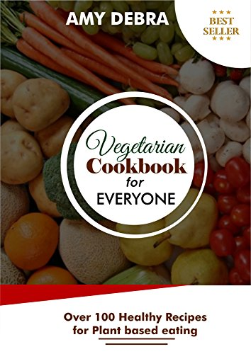 VEGETARIAN COOKBOOK FOR EVERYONE: Over 100 Healthy Recipes for Plant Based Eating
