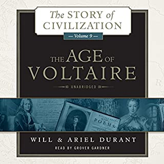 The Age of Voltaire     A History of Civlization in Western Europe from 1715 to 1756, with Special Emphasis on the Conflict between Religion and Philosophy              Written by:                                                                                                                                 Will Durant,                                                                                        Ariel Durant                               Narrated by:                                                                                                                                 Grover Gardner                      Length: 42 hrs and 55 mins     4 ratings     Overall 5.0
