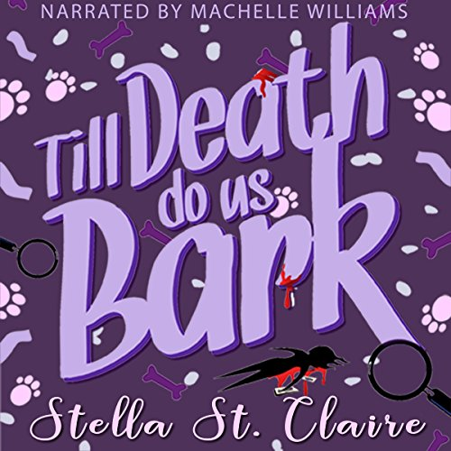 Till Death Do Us Bark     Happy Tails Dog Walking Mystery series, Volume 2              By:                                                                                                                                 Stella St.Claire                               Narrated by:                                                                                                                                 Machelle Williams                      Length: 4 hrs and 56 mins     11 ratings     Overall 4.6