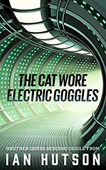 The Cat Wore Electric Goggles by [Ian Hutson]