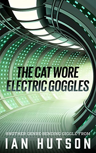 The Cat Wore Electric Goggles (English Edition)