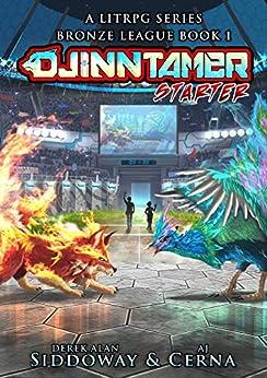 Starter: A Monster Battling LitRPG (Djinn Tamer - Bronze League Book 1) by [Derek Alan Siddoway, A.J. Cerna]