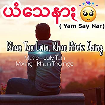 Yam Say Nar (feat. Khun Tun Lwin)