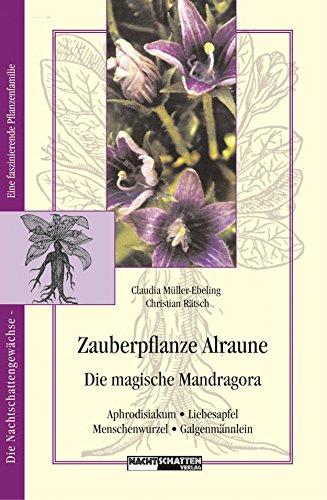 Zauberpflanze Alraune: Die Magische Mandragora: Aphrodisiakum - Liebesapfel -...