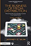 The Business of Media Distribution: Monetizing Film, Tv, and Video Content in an Online World (American Film Market Presents) - Jeffrey C. Ulin