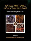 Textiles and Textile Production in Europe: From Prehistory to AD 400 (Ancient Textiles Series)