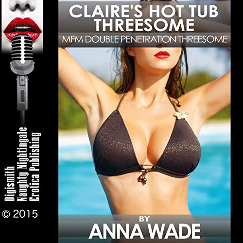 Claire's Hot Tub Threesome: MFM Double Penetration Threesome audiobook cover art