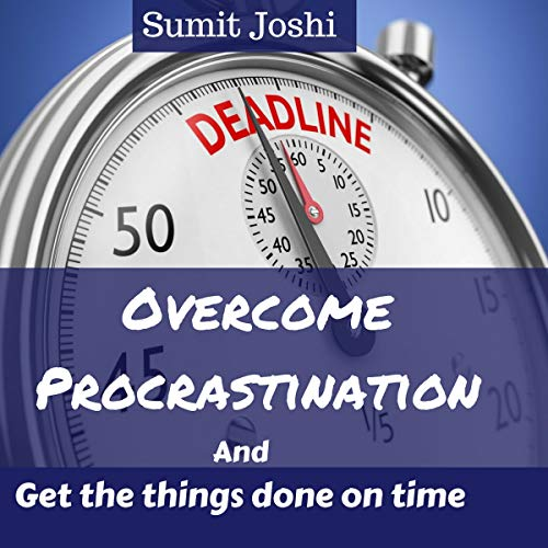 Overcome Procrastination and Get the Things Done on Time cover art