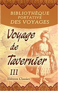 Bibliothèque portative des voyages: Traduite de l'anglais par mm. Henry et Breton. Tome 45: Voyage de Tavernier, Tome 3 (French Edition)