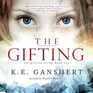 The Gifting     The Gifting Series Volume 1              By:                                                                                                                                 K.E. Ganshert                               Narrated by:                                                                                                                                 Heather Masters                      Length: 10 hrs and 21 mins     1,061 ratings     Overall 4.4