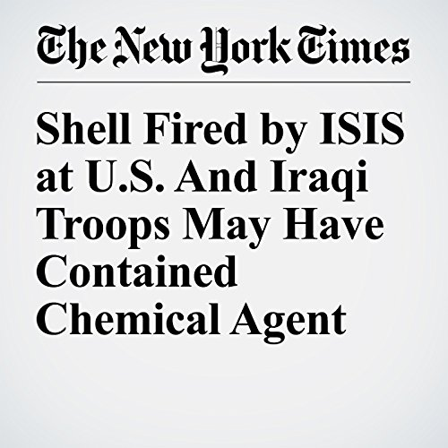 Shell Fired by ISIS at U.S. And Iraqi Troops May Have Contained Chemical Agent cover art