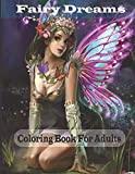 Fairy Dreams Coloring Book For Adults: An adult fairy coloring book with beautiful fantasy women, Magical animal and relaxing forest scenes for relaxation