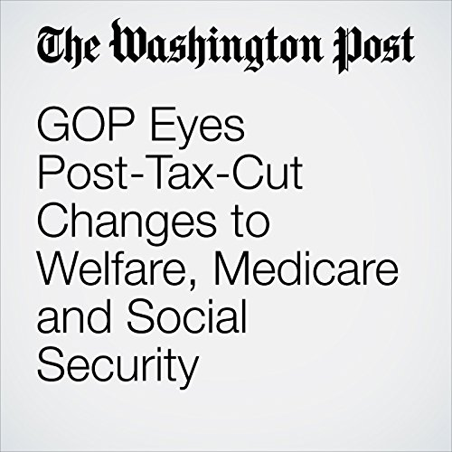 GOP Eyes Post-Tax-Cut Changes to Welfare, Medicare and Social Security audiobook cover art
