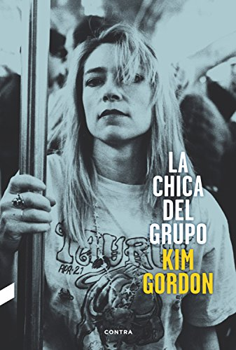 La chica del grupo (Spanish Edition) - Kindle edition by Gordon, Kim,  Ballesteros Cano, Montse. Arts & Photography Kindle eBooks @ Amazon.com.
