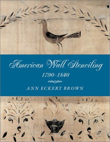 Compare Textbook Prices for American Wall Stenciling, 1790–1840 1st Edition ISBN 9781584651949 by Brown, Ann Eckert,Handler, Mimi