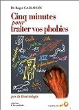 CINQ MINUTES POUR TRAITER VOS PHOBIES PAR LA KINESIOLOGIE