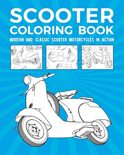 Scooter Coloring Book: Modern and Classic Scooter Motorcycles In Action
