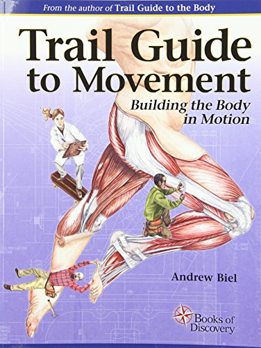 Compare Textbook Prices for Trail Guide to Movement: Building the Body in Motion 1 Edition ISBN 9780991466627 by Biel, Andrew